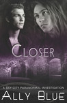 Closer (Bay City Paranormal Investigations, #4)