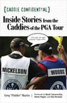 Caddie Confidential: Inside Stories From the Caddies of the PGA Tour