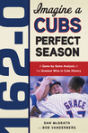 162 - 0: Imagine a Season In Which The Cubs Never Lose