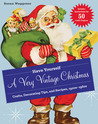 Have Yourself a Very Vintage Christmas: Crafts, Decorating Tips, and Recipes, 1920s-1960s