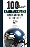 100 Things Seahawks Fans Should Know & Do Before They Die