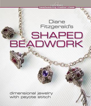 Diane Fitzgerald's Shaped Beadwork by Diane Fitzgerald