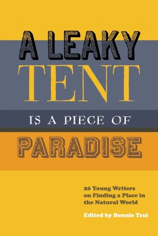 A Leaky Tent Is a Piece of Paradise: 20 Young Writers on Finding a Place in the Natural World