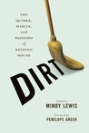 Dirt: The Quirks, Habits, and Passions of Keeping House