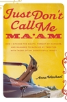 Just Don't Call Me Ma'am: How I Ditched the South, Forgot My Manners, and Managed to Survive My Twenties with (Most of) My Dignity Still Intact