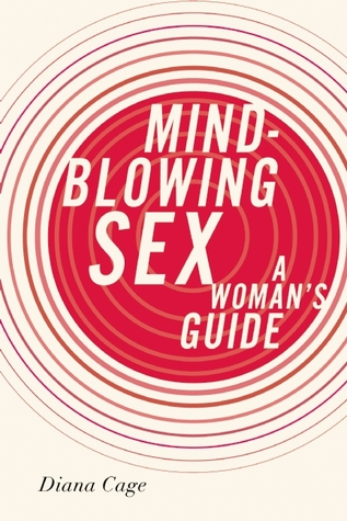 Mind-Blowing Sex: A Woman's Guide