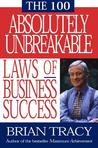 The 100 Absolutely Unbreakable Laws of Business Succes