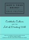How's Your Drink?: Cocktails, Culture, and the Art of Drinking Well