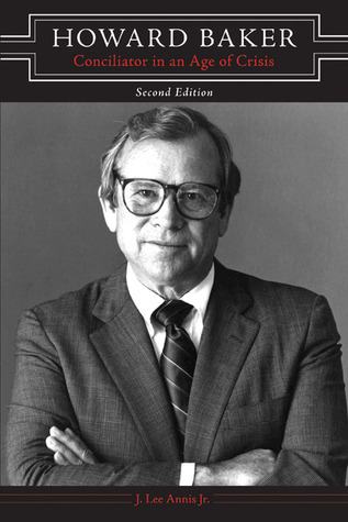 Howard Baker: Conciliator in an Age of Crisis