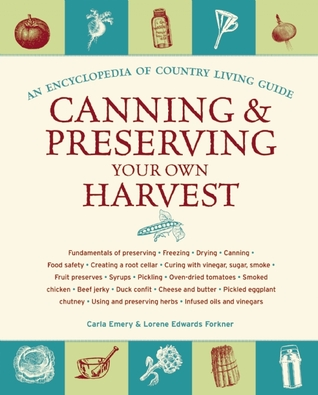 Canning & Preserving Your Own Harvest by Carla Emery