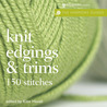 Knit Edgings & Trims: 150 Stitches (The Harmony Guides)