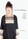 I Am Cute Dresses: 25 Simple Designs to Sew