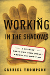 Working in the Shadows: A Year of Doing the Jobs (Most) Americans Won't Do