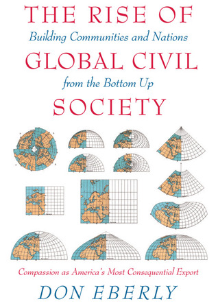 The Rise of Global Civil Society by Don E. Eberly
