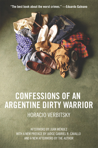 Confessions Of An Argentine Dirty Warrior by Horacio Verbitsky