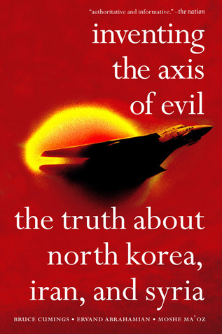 Inventing the Axis of Evil by Bruce Cumings