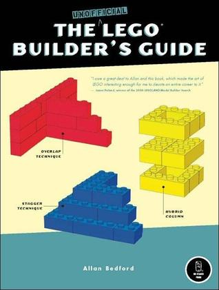 The Unofficial LEGO Builder's Guide by Allan Bedford