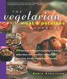 The Vegetarian Meat & Potatoes Cookbook by Robin G. Robertson