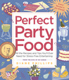 Perfect Party Food: All the Recipes and Tips You'll Ever Need for Stress-Free Entertaining from the Diva of Do-Ahead