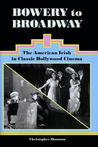 Bowery to Broadway: The American Irish in Classic Hollywood Cinema