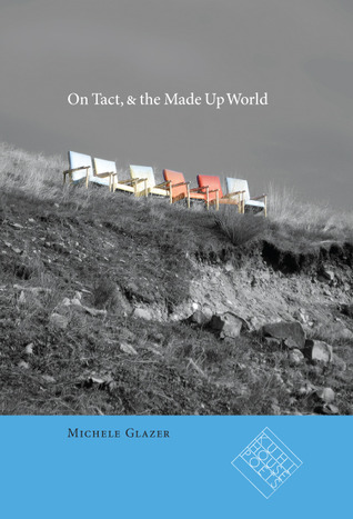 On Tact, & the Made Up World by Michele Glazer