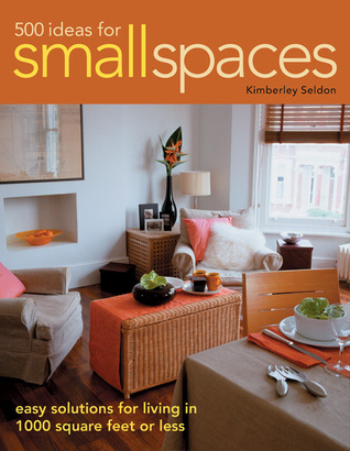 500 Ideas for Small Spaces by Kimberley Seldon