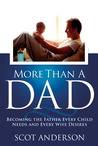 More Than a Dad: Becoming the Father Every Child Needs and Every Wife Desires