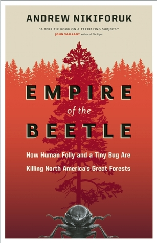 Empire of the Beetle by Andrew Nikiforuk