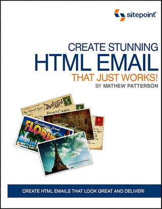 Create Stunning HTML Email That Just Works by Matthew Patterson