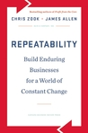 Repeatability: Build Enduring Businesses for a World of Constant Change