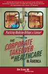 Practicing Medicine Without a License: The Corporate Takeover of Healthcare in America