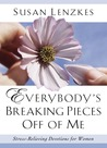 Everybody's Breaking Pieces Off of Me: Stress-Relieving Devotions for Women