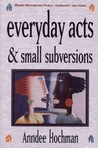 Everyday Acts and Small Subversions: Women Reinventing Family, Community and Home
