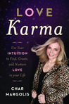 Love Karma: Use Your Intuition to Find, Create, and Nurture Love in Your Life