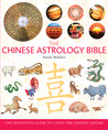 The Chinese Astrology Bible: The Definitive Guide to Using the Chinese Zodiac