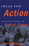 Ideas for Action: Relevant Theory for Radical Change