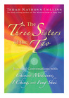 The Three Sisters of the Tao: Essential Conversations with Chinese Medicine, I Ching, and Feng Shui