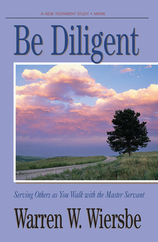 Be Diligent (Mark) by Warren W. Wiersbe