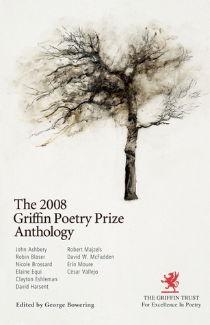 The 2008 Griffin Poetry Prize Anthology by George Bowering