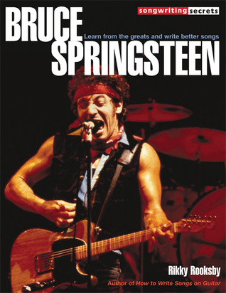 Bruce Springsteen: Learn from the Greats and Write Better Songs (Songwriting Secrets)