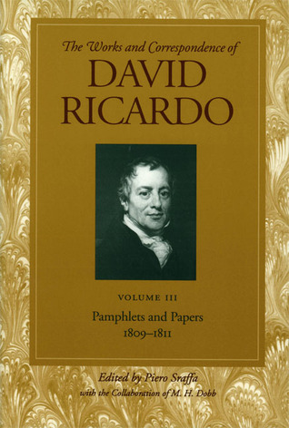 The Works and Correspondence of David Ricardo: Pamphlets and Papers 1809-1811