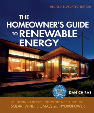 The Homeowner's Guide to Renewable Energy by Daniel D. Chiras