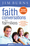 Faith Conversations for Families: An Easy Way to Talk with Your Kids About Prayer, Morals, Values, Serving Others and More!