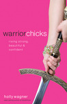 Warrior Chicks by Holly Wagner