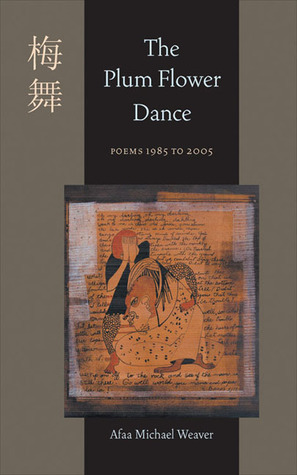 The Plum Flower Dance by Afaa Michael Weaver