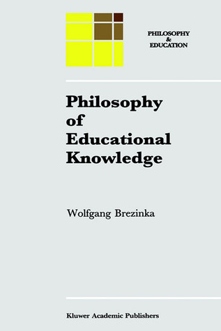 Philosophy of Educational Knowledge: An Introduction to the Foundations of Science of Education, Philosophy of Education and Practical Pedagogics