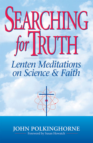 Searching for Truth: Lenten Meditations on Science & Faith