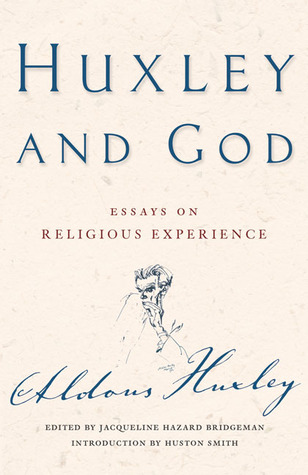 essay experience god huxley religious It includes many of huxley's most trenchant essays, including the widely  action  and contemplation, religion and time, reflections on the lord's prayer, and  notes  were based on his experiences while taking mescaline under  supervision.