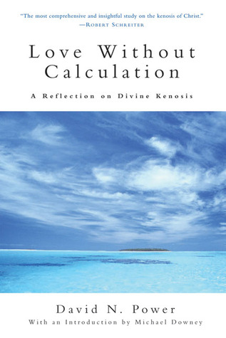 Love Without Calculation by David N. Power