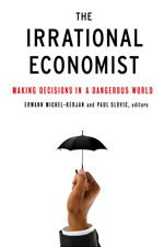 Irrational Economist: Making Decisions in a Dangerous World